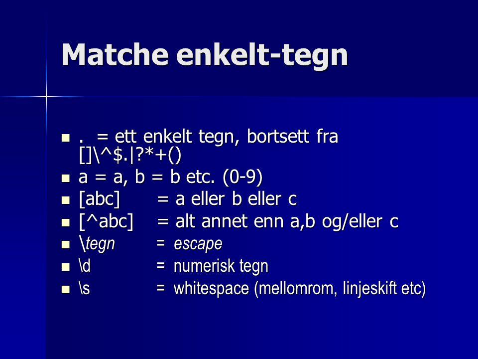 Matche enkelt-tegn . = ett enkelt tegn, bortsett fra []\^$.| *+()